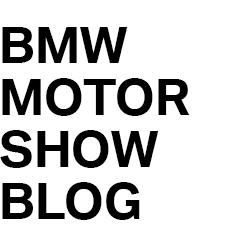 BMW MOTOR SHOW BLOG
